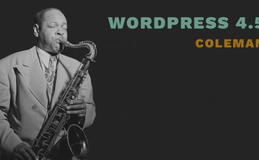WordPress 4.5 Coleman, muchas mejoras en la edición y personalización